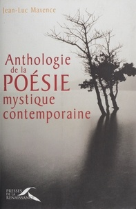 Jean-Luc Maxence - Anthologie de la poésie mystique contemporaine.