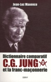 Jean-Luc Maxence - Dictionnaire comparatif - C. G. Jung et la franc-maçonnerie.