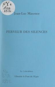Jean-Luc Maxence - Ferveur des silences.