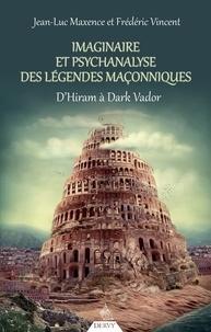 Jean-Luc Maxence et Frédéric Vincent - Imaginaire et psychanalyse des légendes maçonniques - D'Hiram à Dark Vador.