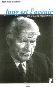 Jean-Luc Maxence - Jung et l'avenir de la Franc-maçonnerie.