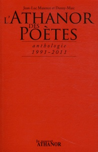 Jean-Luc Maxence et  Danny-Marc - L'athanor des poètes - Anthologie 1991-2011.