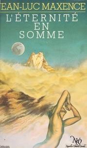 Jean-Luc Maxence - L'éternité en somme - Roman.