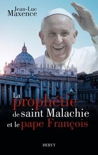 Jean-Luc Maxence - La prophétie de saint Malachie et le pape François.