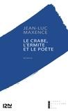 Jean-Luc Maxence - Le crabe, l'ermite et le poète.