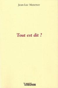 Jean-Luc Maxence - Tout est dit ?.
