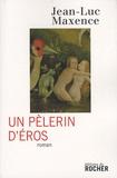 Jean-Luc Maxence - Un pèlerin d'Eros.