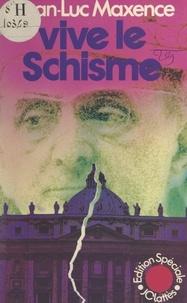 Jean-Luc Maxence - Vive le schisme.