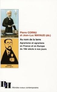 Jean-Luc Mayaud et Pierre Cornu - Au nom de la terre - Agrarisme et agrariens en France et en Europe, du 19e siècle à nos jours.