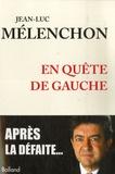 Jean-Luc Mélenchon - En quête de gauche.