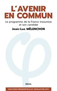 Jean-Luc Mélenchon - L'avenir en commun - Le programme de la France insoumise et son candidat Jean-Luc Mélenchon.