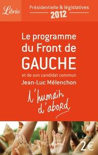 Jean-Luc Mélenchon - L'humain d'abord - Le programme du Front de Gauche et de son candidat commun Jean-Luc Mélenchon.