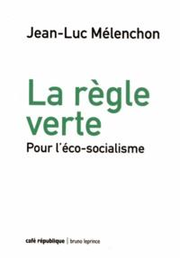Jean-Luc Mélenchon - La règle verte - Pour l'éco-socialisme.