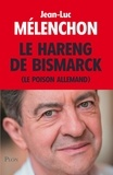 Jean-Luc Mélenchon - Le hareng de Bismarck - Le poison allemand.