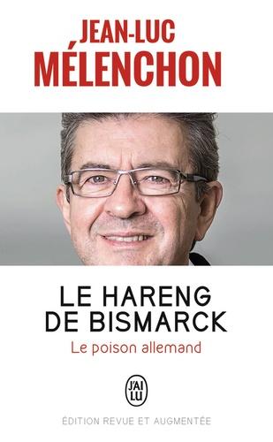 Le hareng de Bismarck. Le poison allemand  édition revue et augmentée