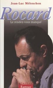 Jean-Luc Mélenchon - Rocard - Le rendez-vous manqué.