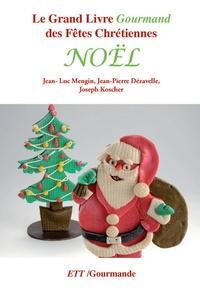 Jean-Luc Mengin et Jean-Pierre Dévazelle - Le Grand Livre Gourmand des Fêtes Chrétiennes - Noël.