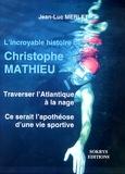 Jean-Luc Merlet - L'incroyable histoire de Christophe Mathieu - Traverser l'Atlantique à la nage, ce serait l'apothéose d'une vie sportive solidaire.
