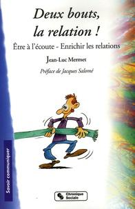 Deux bouts, la relation !- Etre à l'écoute Enrichir la relation - Jean-Luc Mermet |