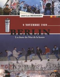 Jean-Luc Messager - Berlin, la chute du mur de la honte - 9 Novembre 1989.