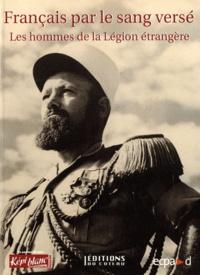Jean-Luc Messager - Français par le sang versé - Les hommes de la Légion étrangère.