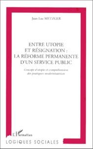 Entre utopie et résignation, la réforme permanente dun service public. Concept dutopie et compréhension des pratiques modernisatrices.pdf