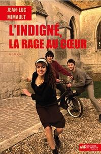Jean-Luc Mimault - L'indigné, la rage au coeur.