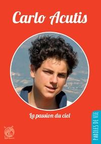 Jean-Luc Moens - Carlo Acutis - La passion du ciel.