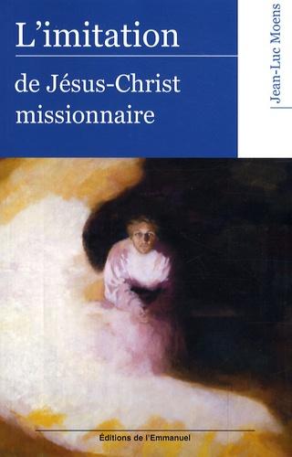 Jean-Luc Moens - L'imitation de Jésus-Christ missionnaire.