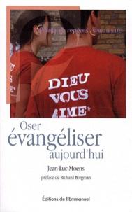 Jean-Luc Moens - Oser évangéliser aujourd'hui.