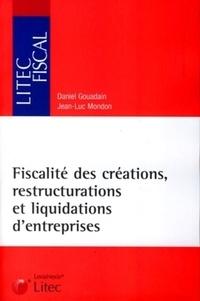 Jean-Luc Mondon et Daniel Gouadain - Fiscalité des créations, restructurations et liquidations d'entreprises.
