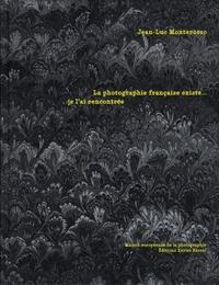 Jean-Luc Monterosso - La photographie française existe...je l'ai rencontrée.