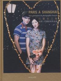 Jean-Luc Monterosso et Sophie Schmit - Paris à Shanghai - Trois générations de photographes français.