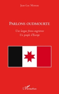Jean-Luc Moreau - Parlons oudmourte - Une langue finno-ougrienne, un peuple d'Europe.