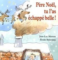 Jean-Luc Moreau et Elodie Balandras - Père Noël, tu l'as échappé belle !.