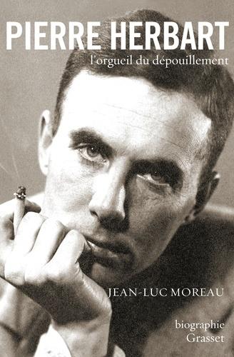 Jean-Luc Moreau - Pierre Herbart, l'orgueil du dépouillement.