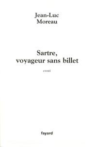 Jean-Luc Moreau - Sartre, voyageur sans billet - Essai.