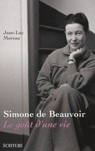 Jean-Luc Moreau - Simone de Beauvoir - Le goût d'une vie.
