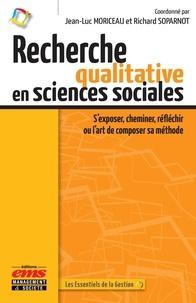 Jean-Luc Moriceau et Richard Soparnot - Recherche qualitative en sciences sociales - S'exposer, cheminer, réfléchir ou l'art de composer sa méthode.