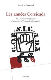 Jean-Luc Morucci - Les années Corsicada - L'histoire singulière d'un projet d'économie alternative.
