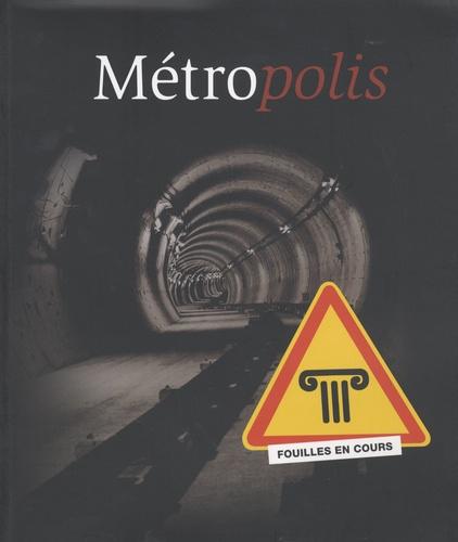 Jean-Luc Moudenc - Métropolis - Transport souterrain et archéologie urbaine à Toulouse, 1990-2007.