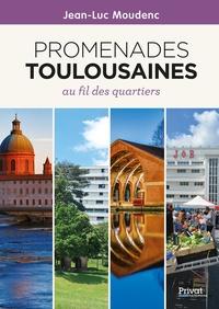 Jean-Luc Moudenc - Promenades toulousaines - Au fil des quartiers.