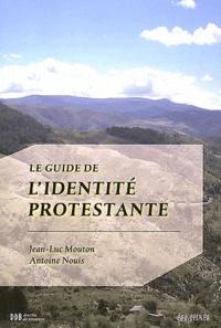 Jean-Luc Mouton et Antoine Nouis - Le Guide de l'identité protestante.