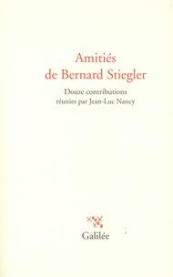 Jean-Luc Nancy - Amitiés de Bernard Stiegler.