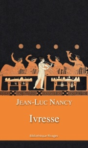 Jean-Luc Nancy - Ivresse.