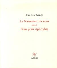 Jean-Luc Nancy - La Naissance des seins suivi de Péan pour Aphrodite.
