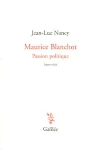 Jean-Luc Nancy - Maurice Blanchot, Passion politique - Lettre-récit de 1984 suivie d'une lettre de Dionys Mascolo.