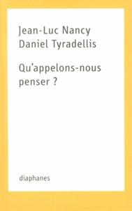 Jean-Luc Nancy et Daniel Tyradellis - Qu'appelons-nous penser ?.