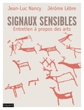 Jean-Luc Nancy et Jérôme Lèbre - Signaux sensibles - Entretien à propos des arts.
