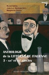 Jean-Luc Nardone et Muriel Gallot - Anthologie de la littérature italienne - Tome 3, XIXe et XXe siècles.